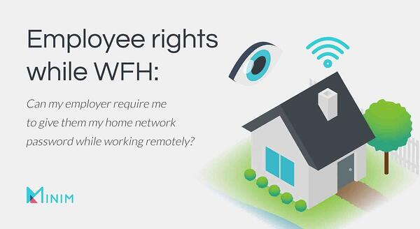 Employee rights while WFHCan my employer require me to give them my home network password while working remotely?