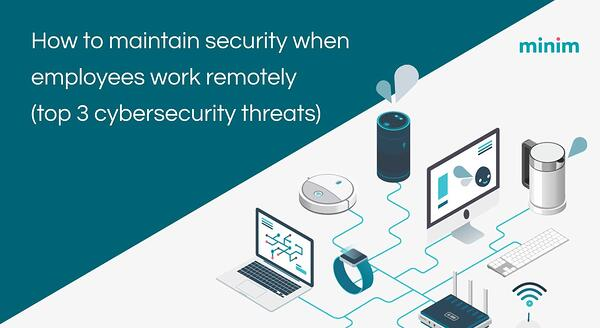 How to maintain security when employees work remotely (top 3 cybersecurity threats)