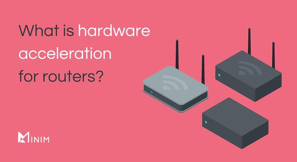 What is hardware acceleration for routers?