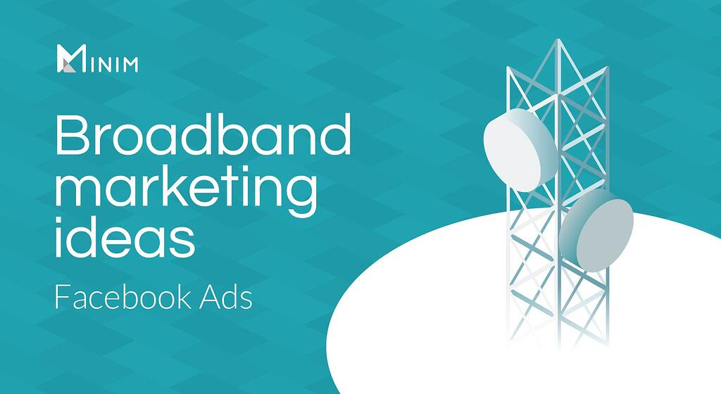 Broadband marketing ideas: Facebook Ads best practices