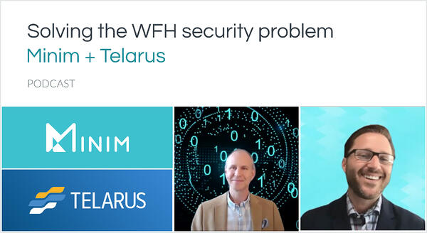 Solving the WFH security problem with Minim + Telarus