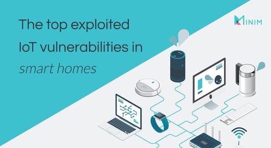 The top exploited IoT vulnerabilities in smart homes