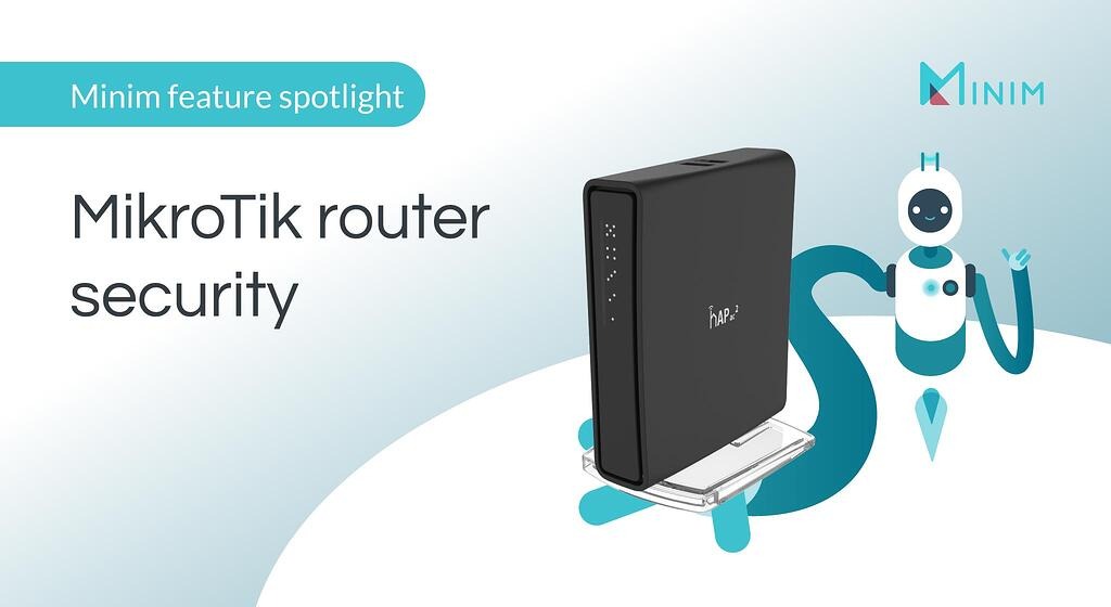 MikroTik Router Security: How Minim Installer Hardens MikroTik Routers
