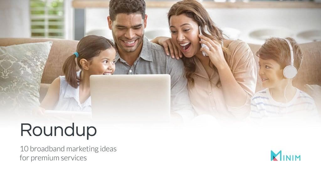 10 broadband marketing ideas for premium services